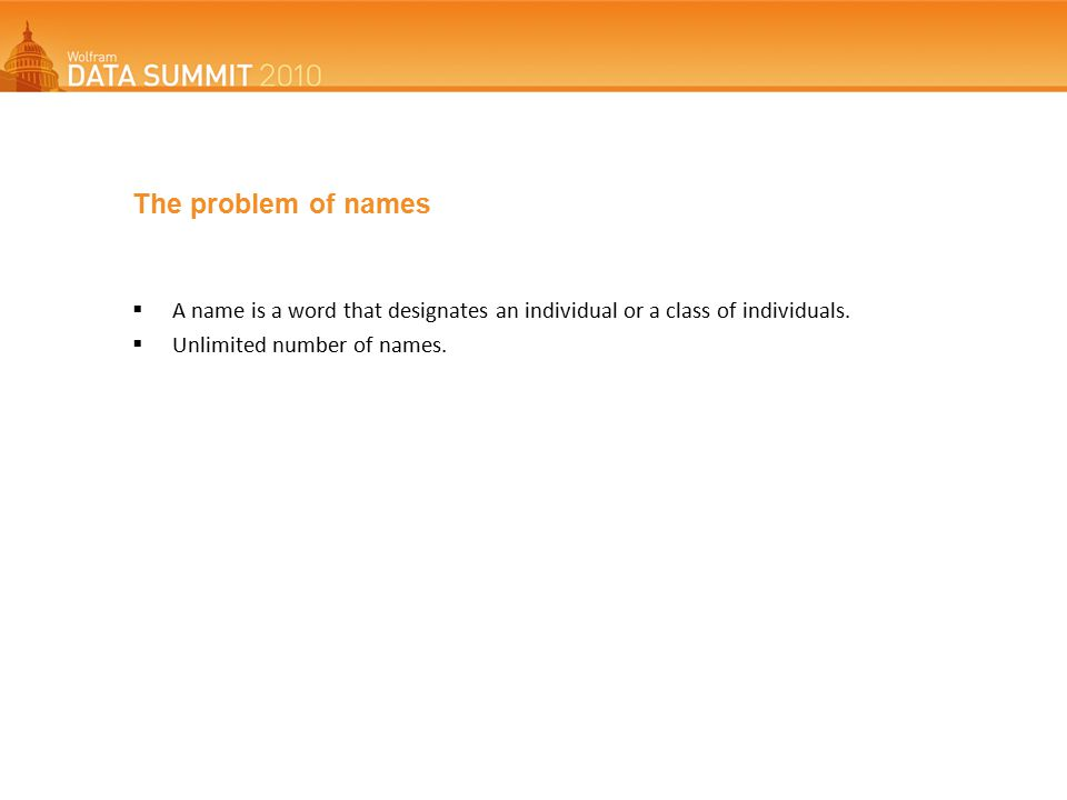 The problem of names  A name is a word that designates an individual or a class of individuals.