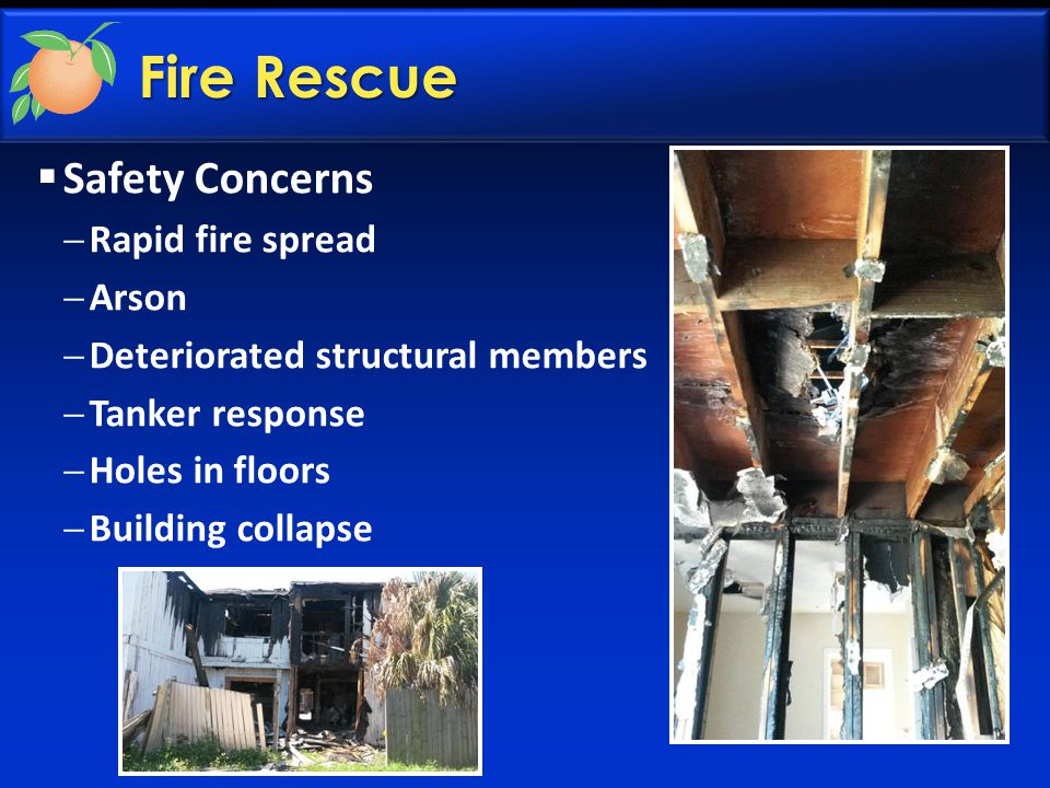 Fire Rescue  Safety Concerns  Rapid fire spread  Arson  Deteriorated structural members  Tanker response  Holes in floors  Building collapse