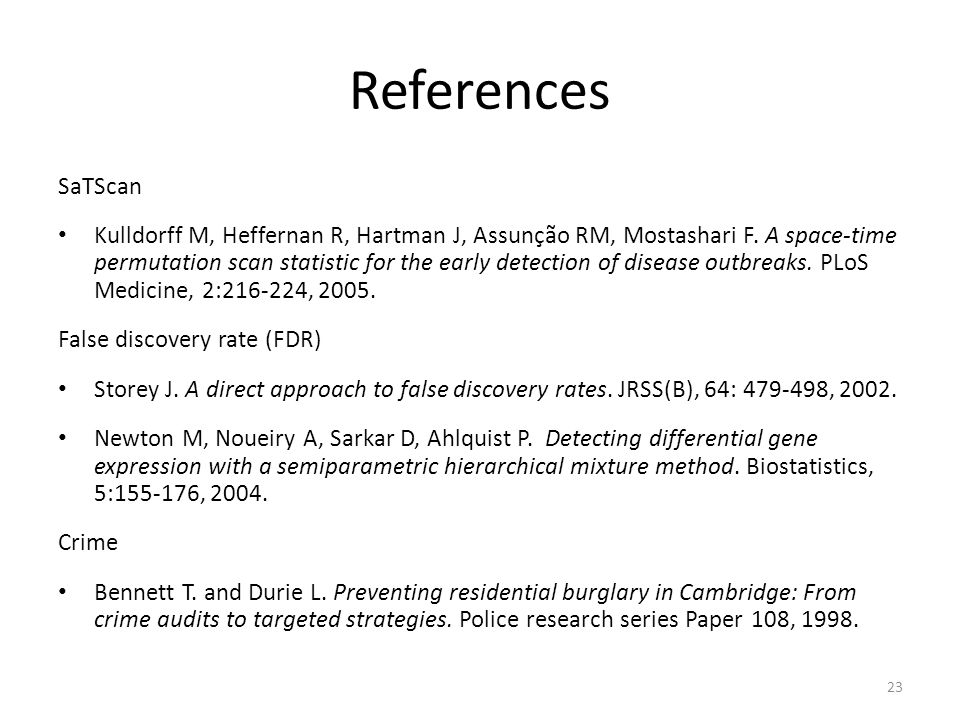 References SaTScan Kulldorff M, Heffernan R, Hartman J, Assunção RM, Mostashari F. A space-time permutation scan statistic for the early detection of