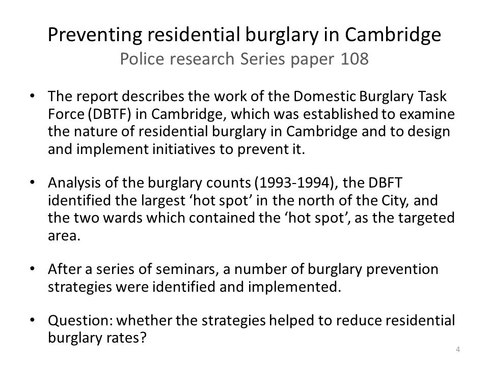 The report describes the work of the Domestic Burglary Task Force (DBTF) in Cambridge, which was established to examine the nature of residential burglary in Cambridge and to design and implement initiatives to prevent it.