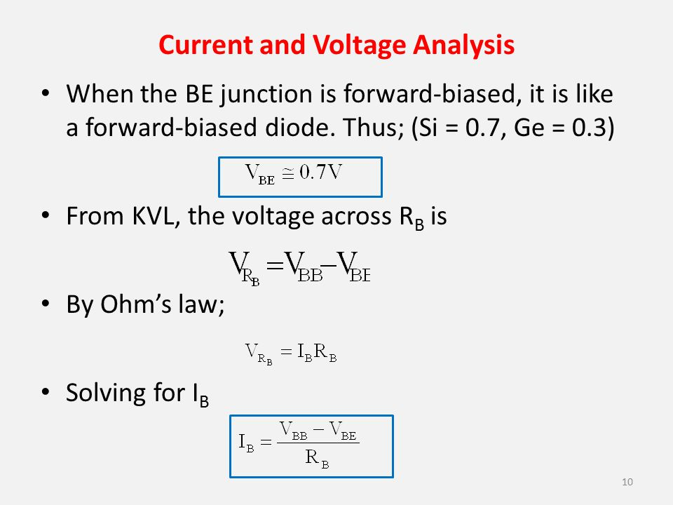 Current and Voltage Analysis 10 When the BE junction is forward-biased, it is like a forward-biased diode. Thus; (Si = 0.7, Ge = 0.3) From KVL, the vo