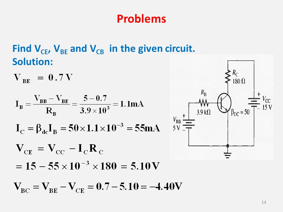 Problems 14 Find V CE, V BE and V CB in the given circuit. Solution:
