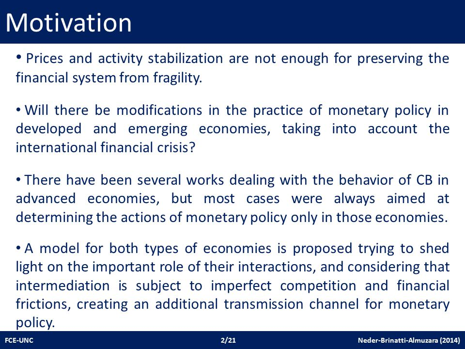 Motivation FCE-UNC 2/21 Neder-Brinatti-Almuzara (2014) Prices and activity stabilization are not enough for preserving the financial system from fragility.