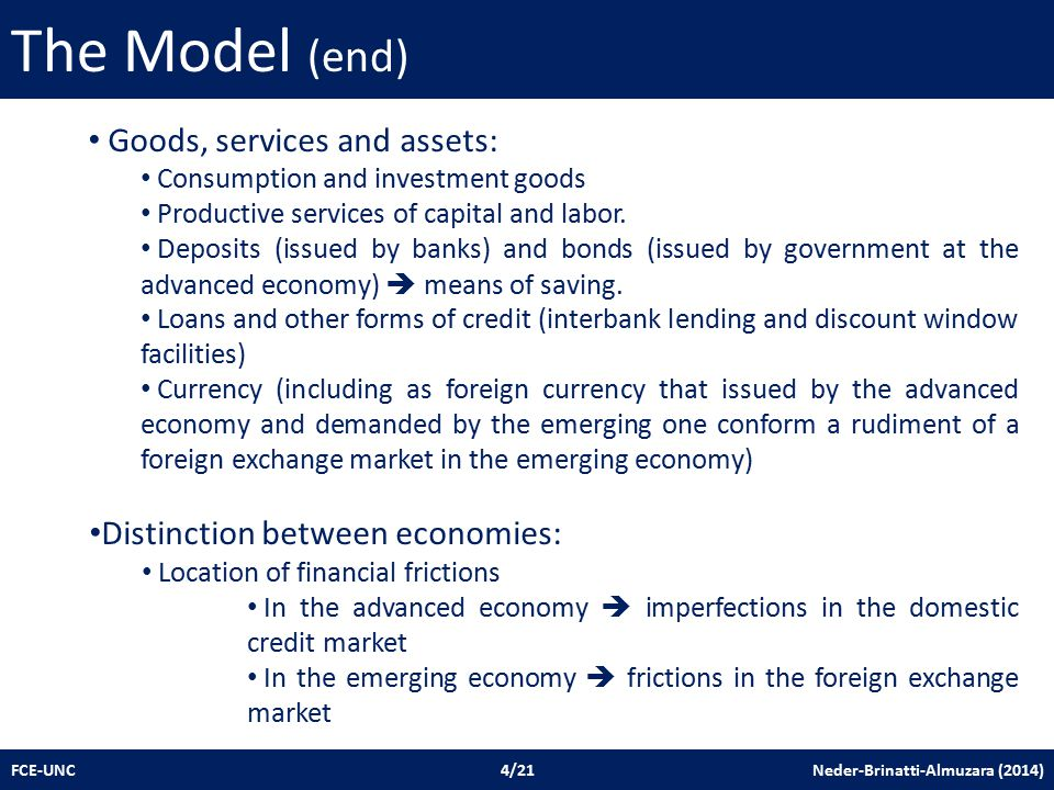 The Model (end) FCE-UNC 4/21 Neder-Brinatti-Almuzara (2014) Goods, services and assets: Consumption and investment goods Productive services of capital and labor.