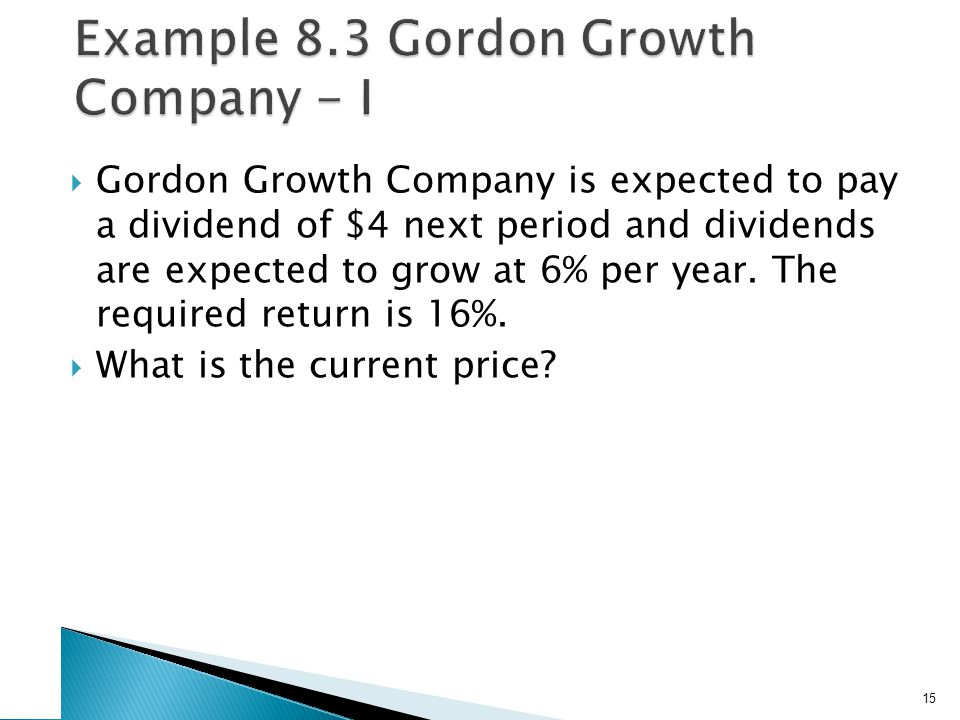  Gordon Growth Company is expected to pay a dividend of $4 next period and dividends are expected to grow at 6% per year.