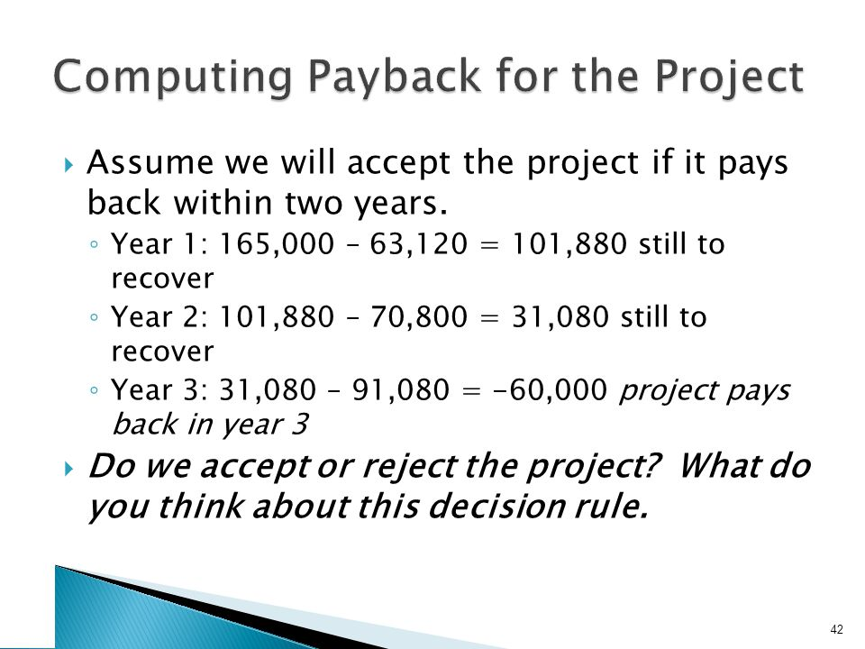  Assume we will accept the project if it pays back within two years.