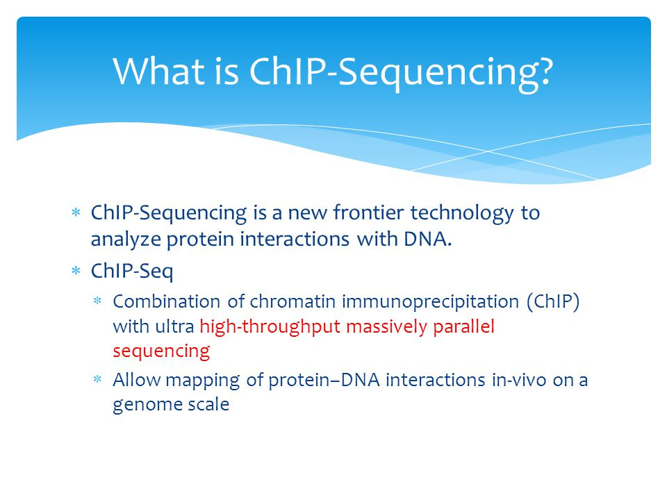  ChIP-Sequencing is a new frontier technology to analyze protein interactions with DNA.