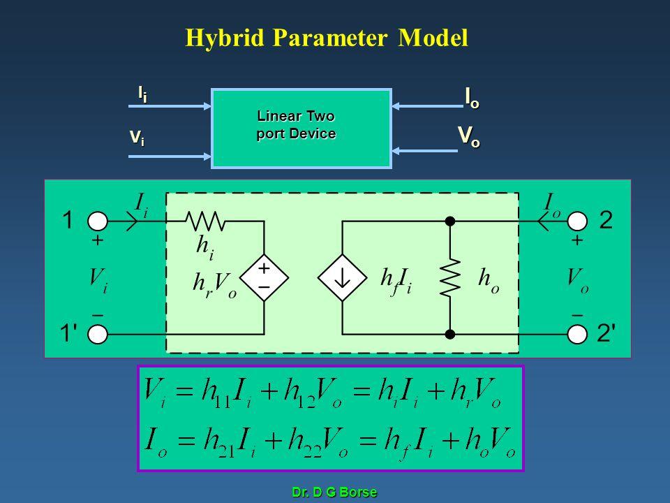 Dr. D G Borse Hybrid Parameter Model Linear Two port Device ViViViVi IiIiIiIi IoIoIoIo VoVoVoVo