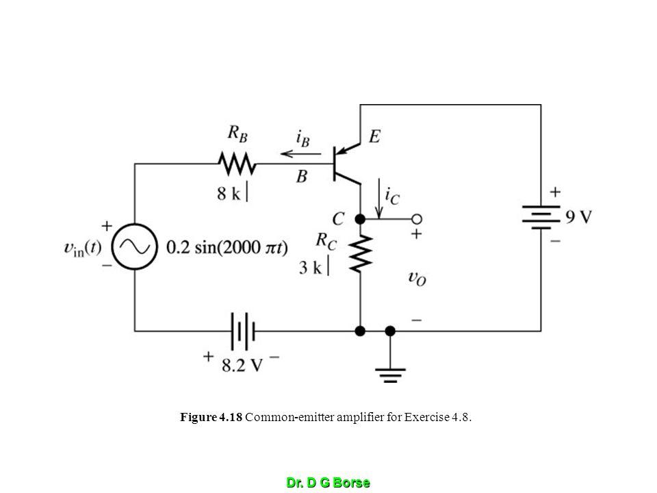 Dr. D G Borse Figure 4.18 Common-emitter amplifier for Exercise 4.8.