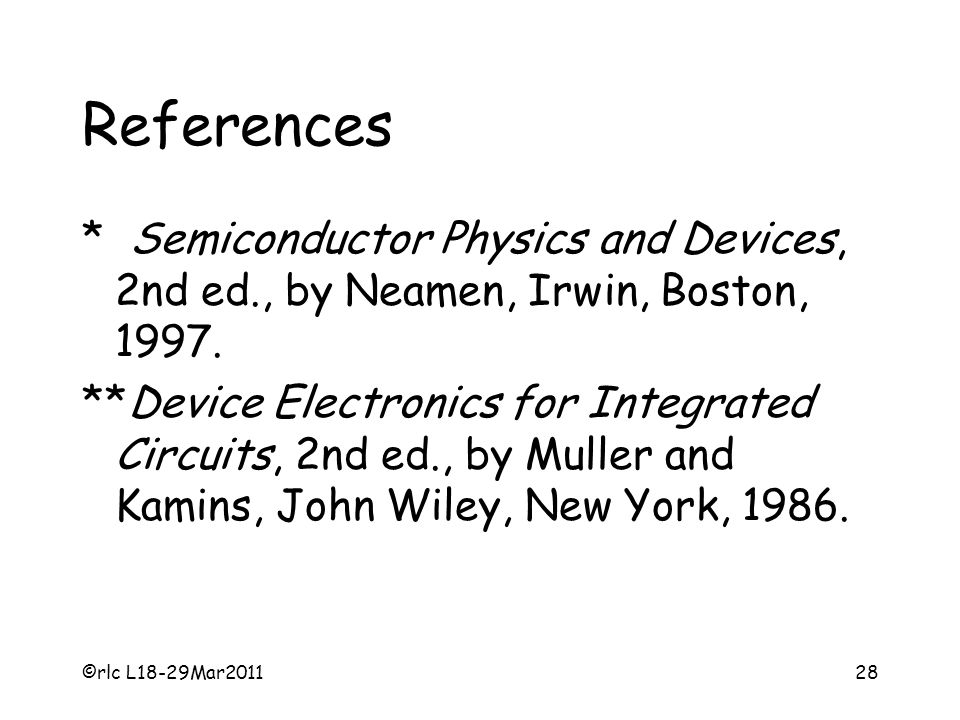 ©rlc L18-29Mar201128 References * Semiconductor Physics and Devices, 2nd ed., by Neamen, Irwin, Boston, 1997.