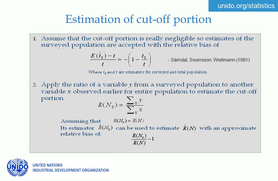 unido.org/statistics 9 Estimation of cut-off portion - Särndal, Swensson, Wretmann (1991)
