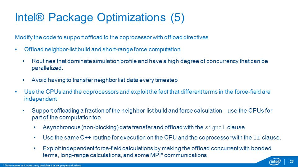 28 Intel® Package Optimizations (5) Modify the code to support offload to the coprocessor with offload directives Offload neighbor-list build and shor