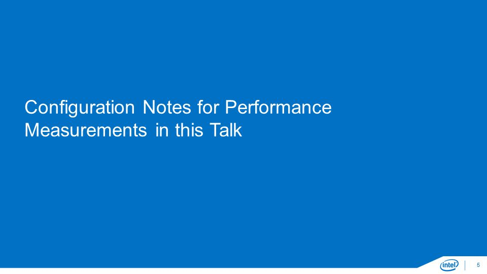 Configuration Notes for Performance Measurements in this Talk 5