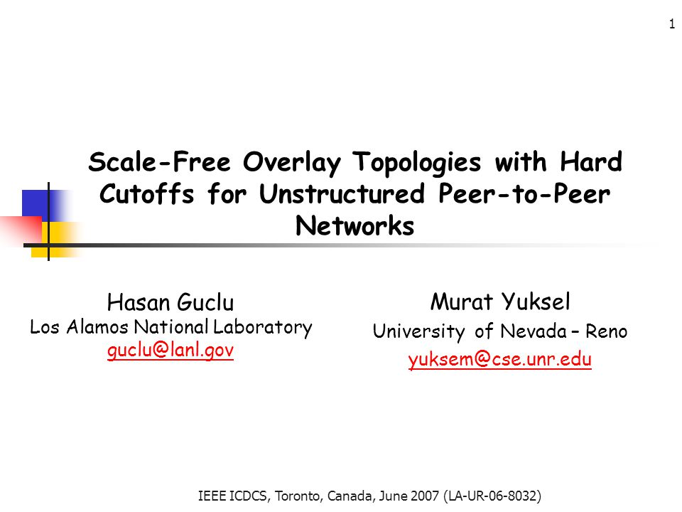 IEEE ICDCS, Toronto, Canada, June 2007 (LA-UR-06-8032) 1 Scale-Free Overlay Topologies with Hard Cutoffs for Unstructured Peer-to-Peer Networks Hasan