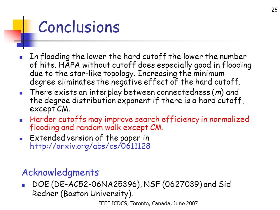 IEEE ICDCS, Toronto, Canada, June 2007 26 Conclusions In flooding the lower the hard cutoff the lower the number of hits.