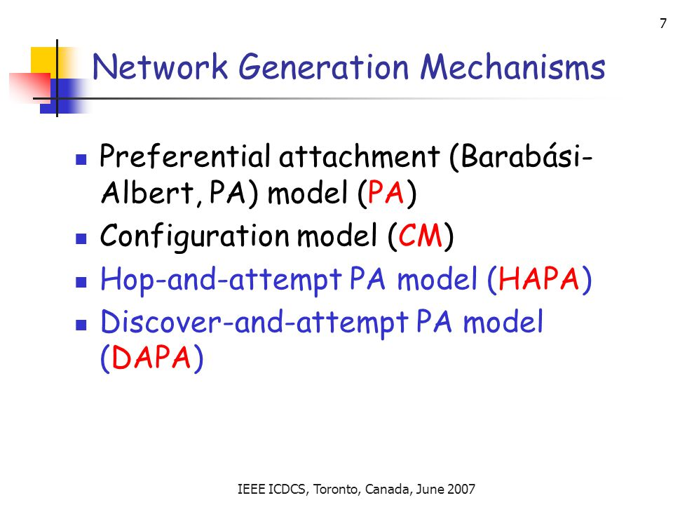 IEEE ICDCS, Toronto, Canada, June 2007 8 Preferential Attachment (PA) Connect to an existing peer with probability proportional to its current degree.