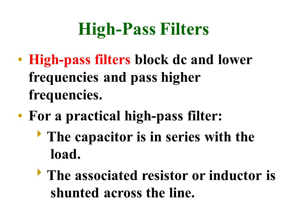High-Pass Filters High-pass filters block dc and lower frequencies and pass higher frequencies.