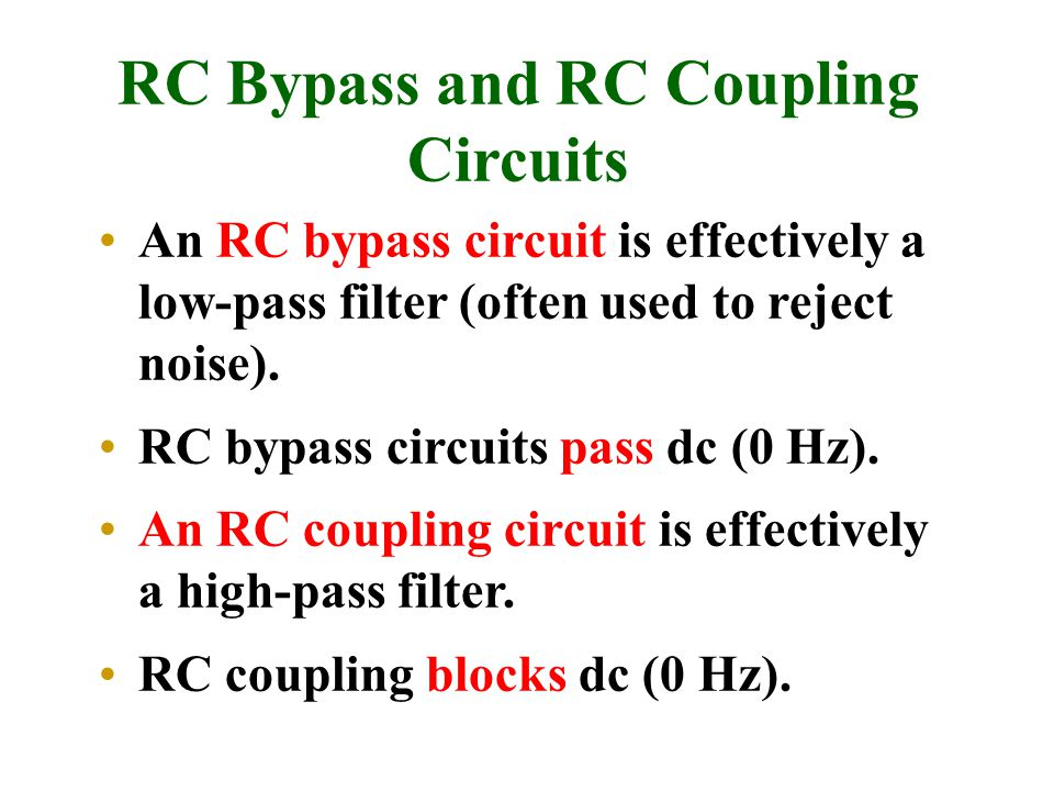 RC Bypass and RC Coupling Circuits An RC bypass circuit is effectively a low-pass filter (often used to reject noise).