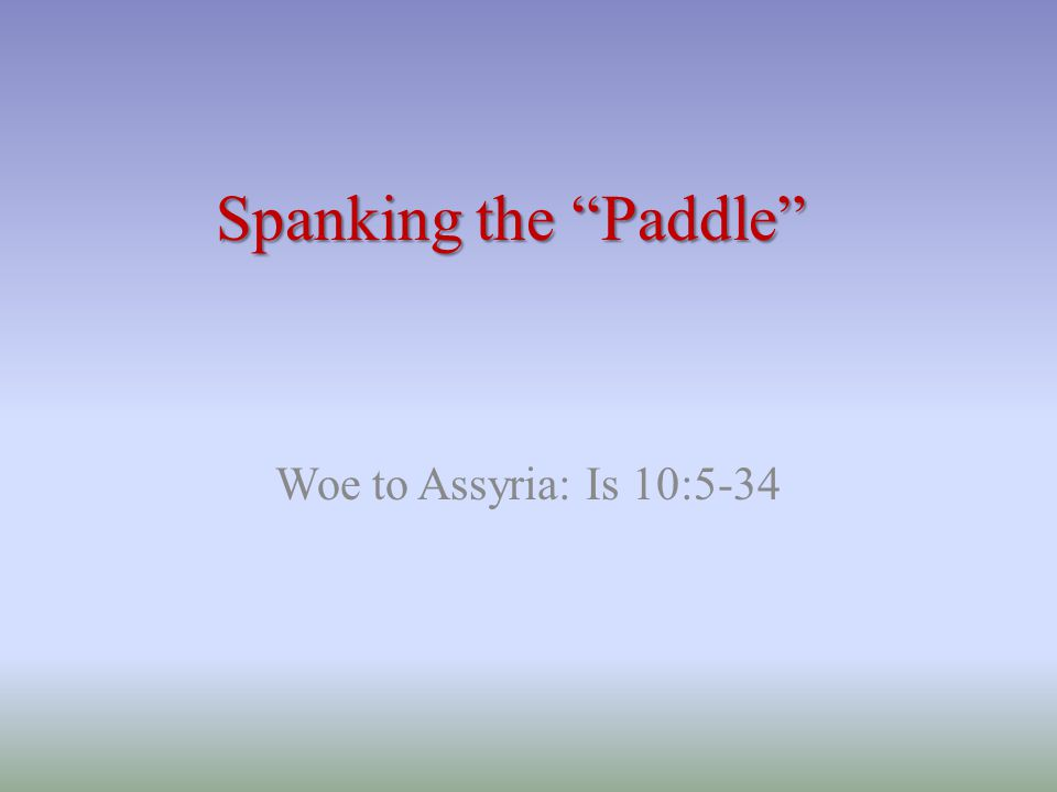 "Woe to Assyria: Is 10:5-34 Spanking the ""Paddle"""