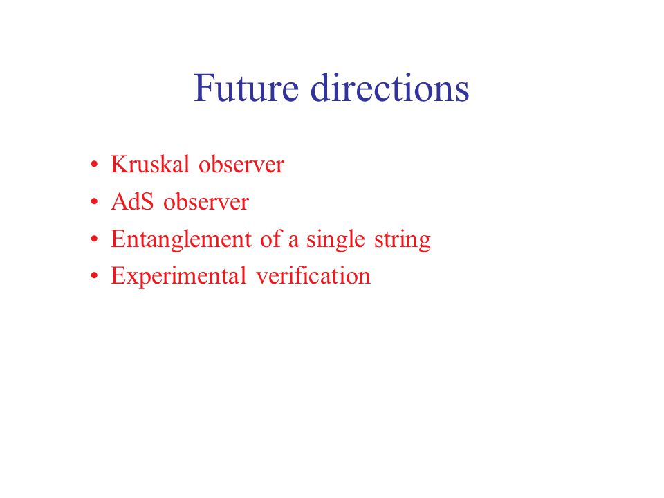 Future directions Kruskal observer AdS observer Entanglement of a single string Experimental verification