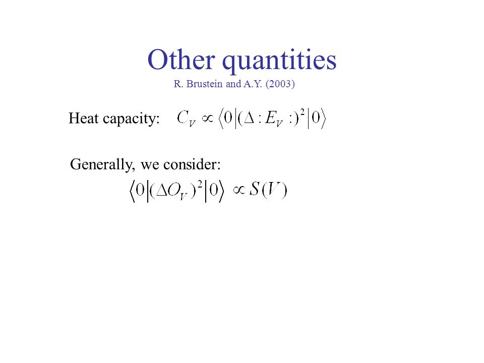 Other quantities Heat capacity: Generally, we consider: R. Brustein and A.Y. (2003)