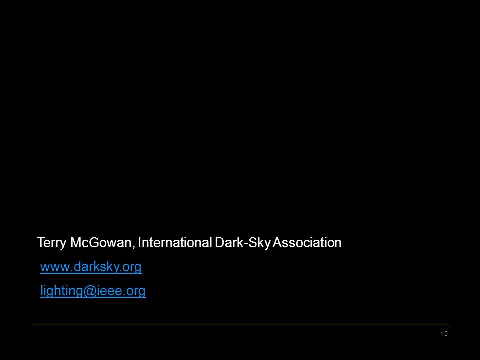 15 Terry McGowan, International Dark-Sky Association www.darksky.org lighting@ieee.org