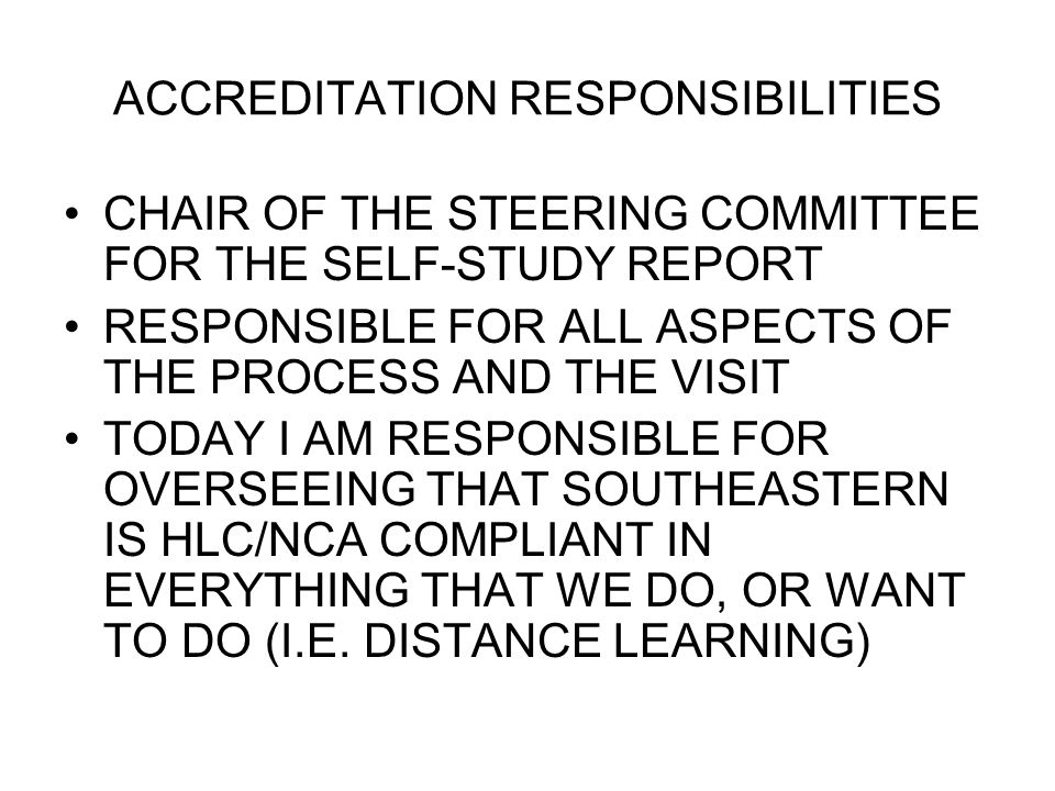 ACCREDITATION RESPONSIBILITIES CHAIR OF THE STEERING COMMITTEE FOR THE SELF-STUDY REPORT RESPONSIBLE FOR ALL ASPECTS OF THE PROCESS AND THE VISIT TODA