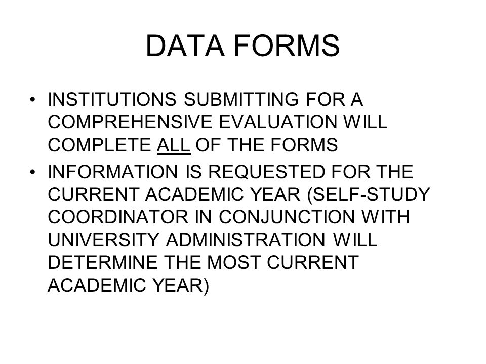 DATA FORMS THAT DECISION IMPACTS THE OFFICER OF INSTITUTIONAL RESEARCH THE COMMISSION REQUESTS THAT THE INFORMATION PROVIDED IS FOR THE CURRENT ACADEMIC YEAR – BUT YOU NEED TO REMEMBER THAT YOU HAVE TO HAVE A CUTOFF DATE TO BEGIN THE COLLECTION PROCESS