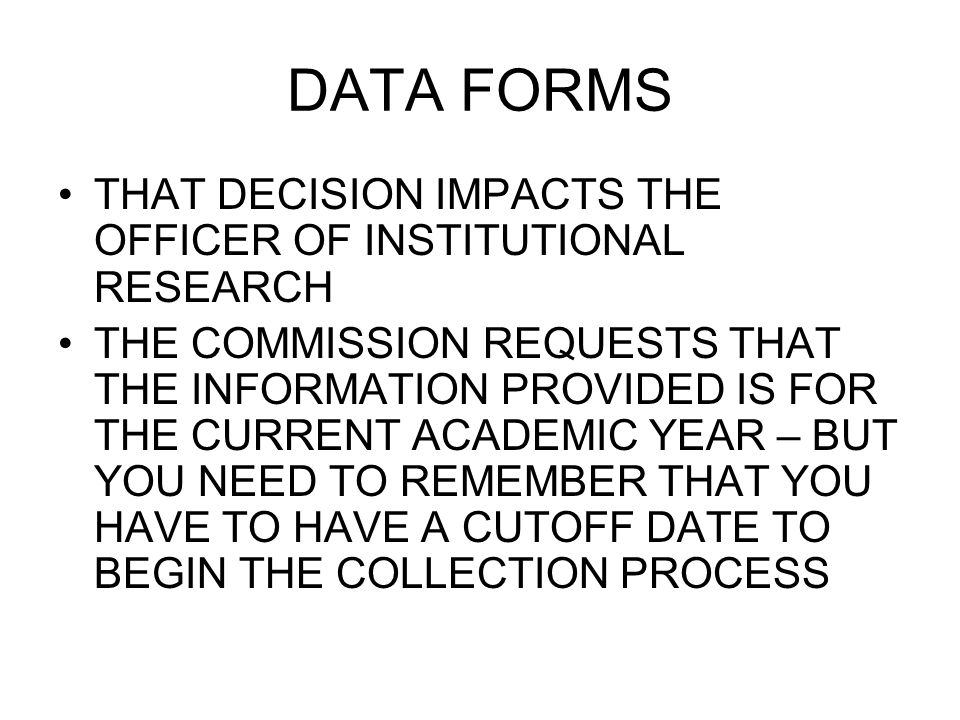DATA FORMS THAT DECISION IMPACTS THE OFFICER OF INSTITUTIONAL RESEARCH THE COMMISSION REQUESTS THAT THE INFORMATION PROVIDED IS FOR THE CURRENT ACADEM