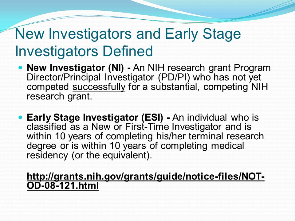 New Investigators and Early Stage Investigators Defined New Investigator (NI) - An NIH research grant Program Director/Principal Investigator (PD/PI) who has not yet competed successfully for a substantial, competing NIH research grant.