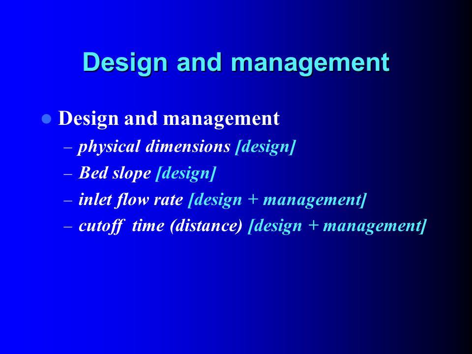 Design and management – physical dimensions [design] – Bed slope [design] – inlet flow rate [design + management] – cutoff time (distance) [design + management]
