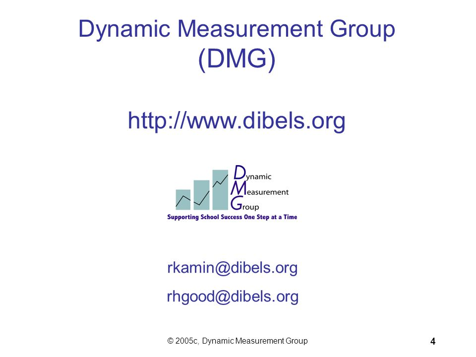 © 2005c, Dynamic Measurement Group 44 Letter Naming Fluency is an Added Indicator of Risk* DIBELS™ Measure Indicator of Risk Letter Naming Fluency *Letter Naming is not a Big Idea of early literacy; it is not the most powerful instructional target thus there are no benchmark goals nor progress monitoring materials for LNF.