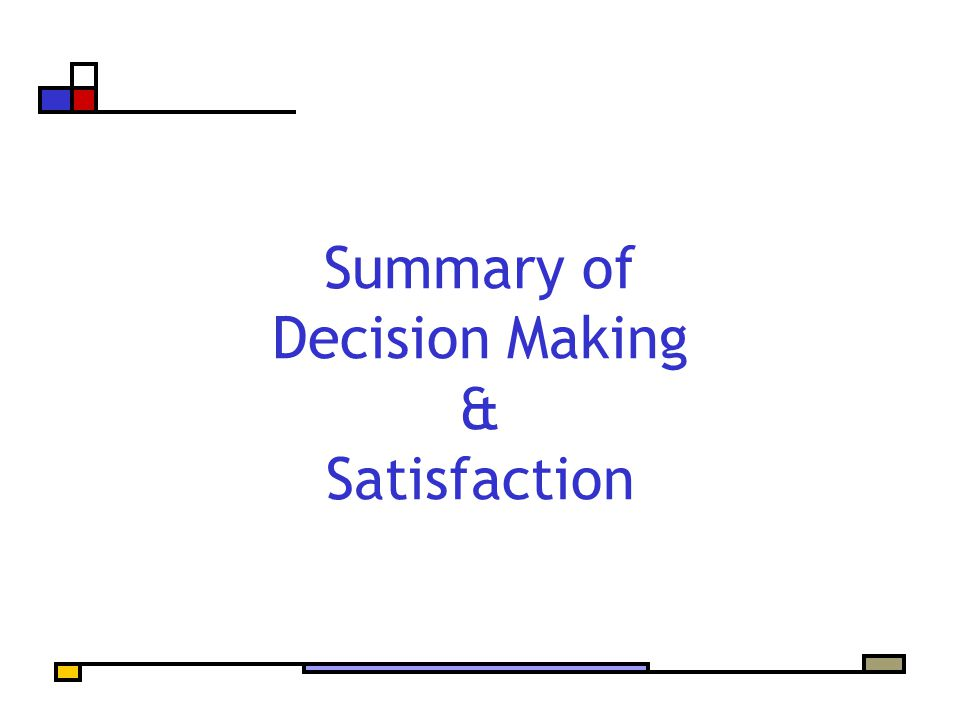 Summary of Decision Making & Satisfaction
