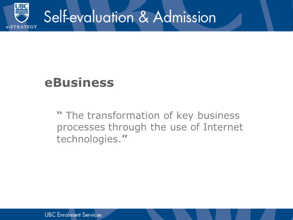 "eBusiness "" The transformation of key business processes through the use of Internet technologies."""