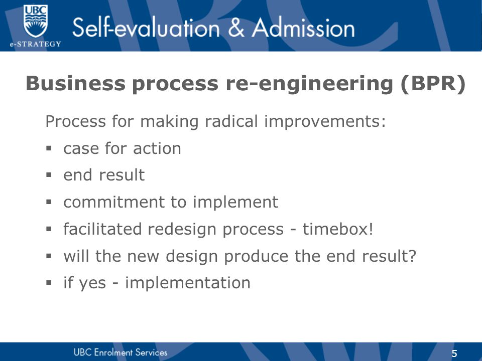 5 Business process re-engineering (BPR) Process for making radical improvements:  case for action  end result  commitment to implement  facilitate
