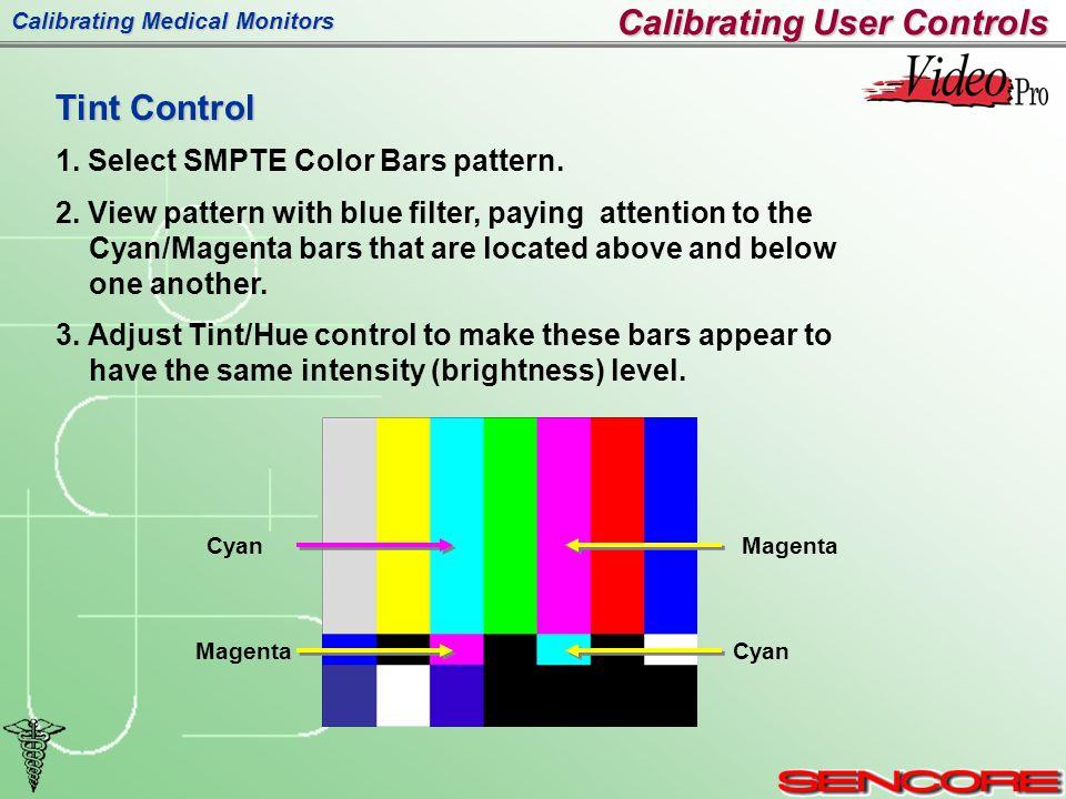 Calibrating Medical Monitors Tint Control 1. Select SMPTE Color Bars pattern.