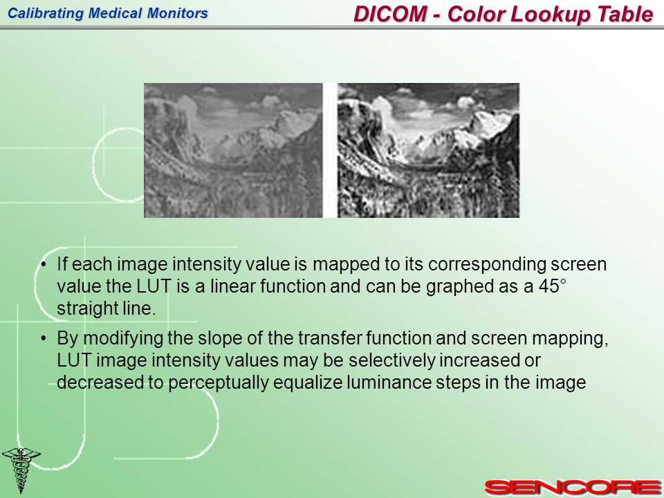 Calibrating Medical Monitors If each image intensity value is mapped to its corresponding screen value the LUT is a linear function and can be graphed as a 45° straight line.