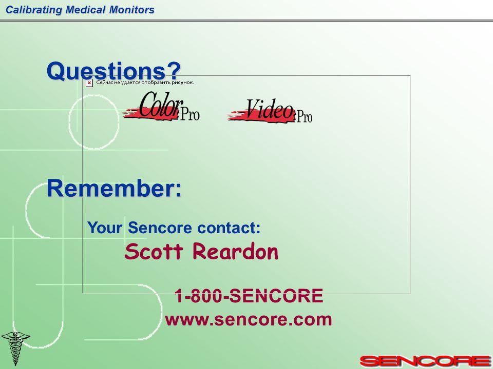 Calibrating Medical Monitors Your Sencore contact: Scott Reardon 1-800-SENCORE www.sencore.com Questions.