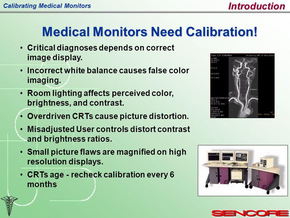 Calibrating Medical Monitors Medical Monitors Need Calibration.