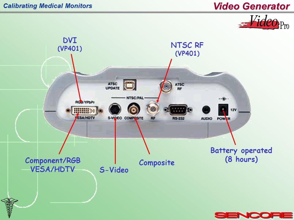 Calibrating Medical Monitors Composite S-Video Component/RGB VESA/HDTV Battery operated (8 hours) Video Generator NTSC RF (VP401) DVI (VP401)