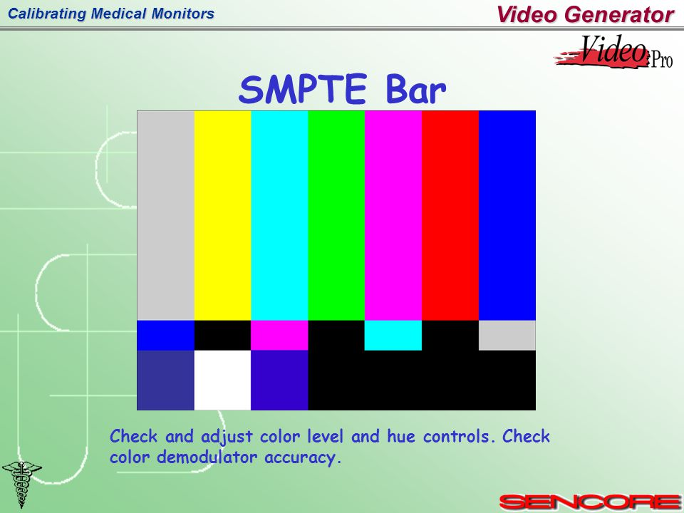 Calibrating Medical Monitors SMPTE Bar Check and adjust color level and hue controls.