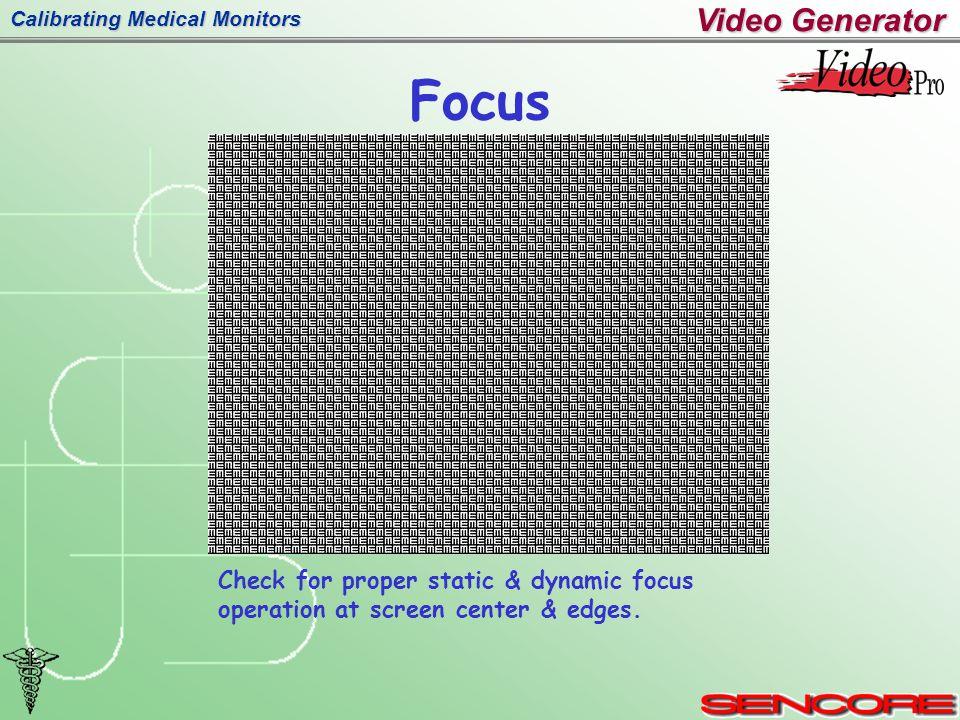 Calibrating Medical Monitors Focus Check for proper static & dynamic focus operation at screen center & edges.
