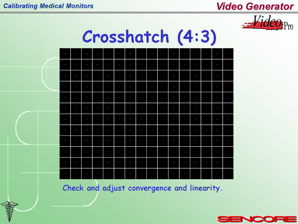 Calibrating Medical Monitors Crosshatch (4:3) Check and adjust convergence and linearity.
