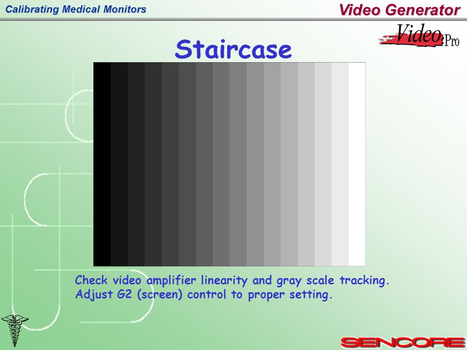 Calibrating Medical Monitors Staircase Check video amplifier linearity and gray scale tracking.