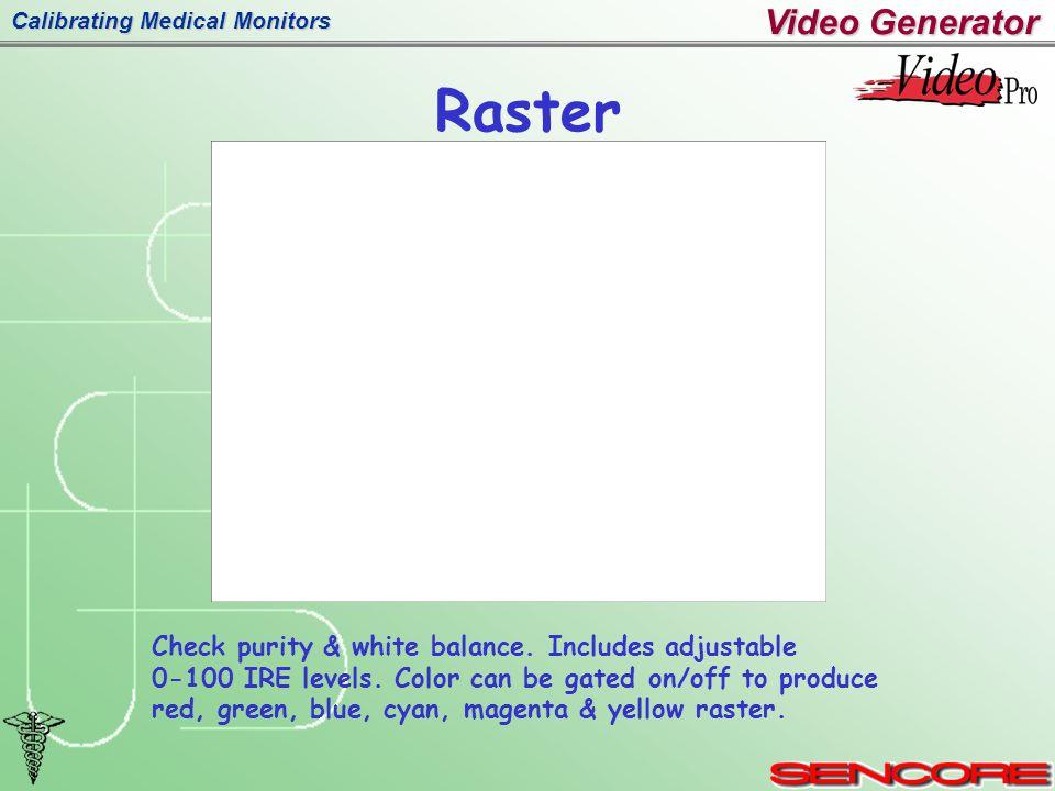 Calibrating Medical Monitors Raster Check purity & white balance.