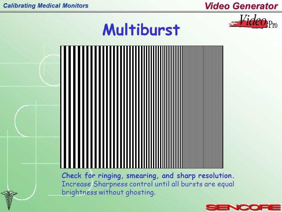 Calibrating Medical Monitors Multiburst Check for ringing, smearing, and sharp resolution.