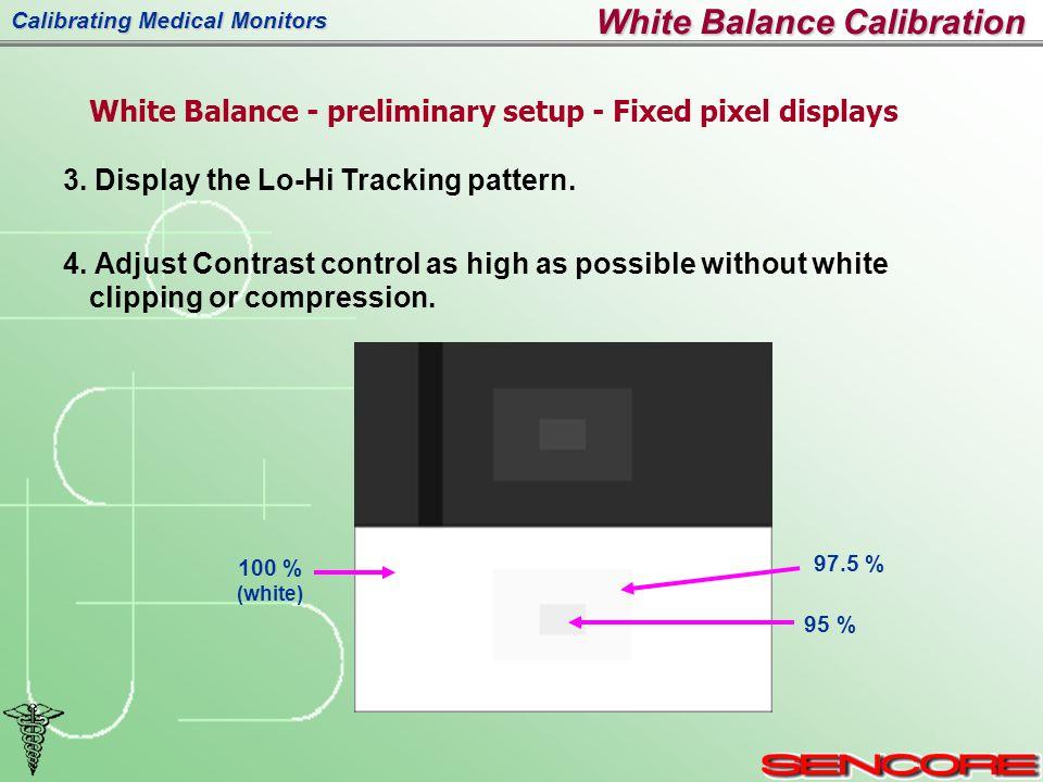 Calibrating Medical Monitors White Balance Calibration White Balance - preliminary setup - Fixed pixel displays 3.