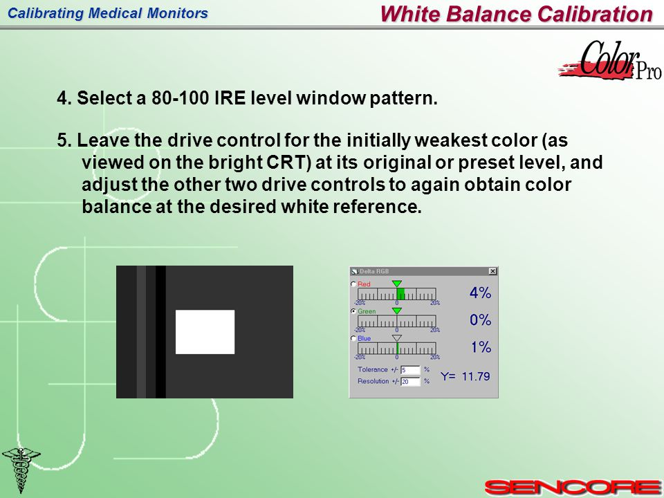 Calibrating Medical Monitors 4. Select a 80-100 IRE level window pattern.