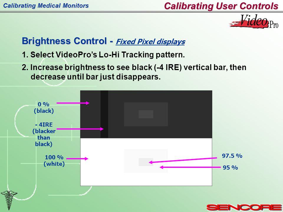 Calibrating Medical Monitors Calibrating User Controls Brightness Control - Brightness Control - Fixed Pixel displays 1.