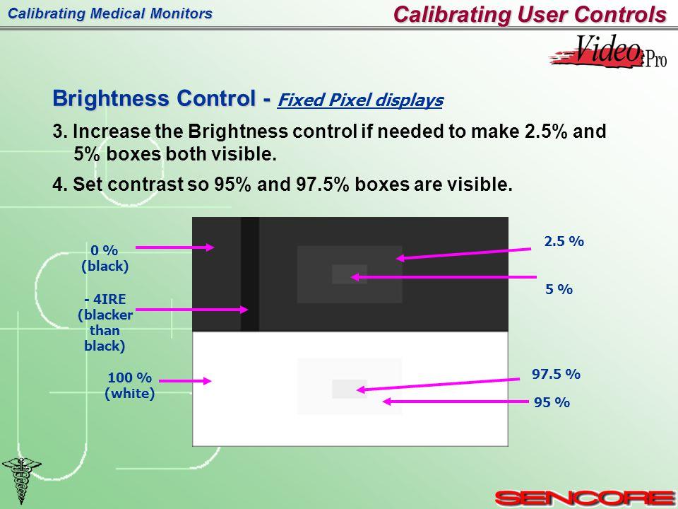 Calibrating Medical Monitors Calibrating User Controls Brightness Control - Brightness Control - Fixed Pixel displays 3.
